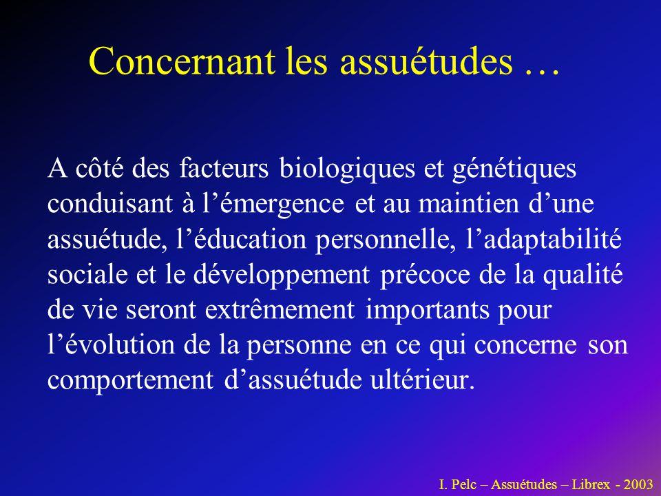 Concernant les assuétudes … A côté des facteurs biologiques et génétiques conduisant à l'émergence et au maintien d'une assuétude, l'éducation personn