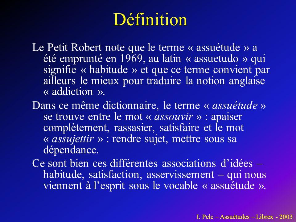 Définition Le Petit Robert note que le terme « assuétude » a été emprunté en 1969, au latin « assuetudo » qui signifie « habitude » et que ce terme co