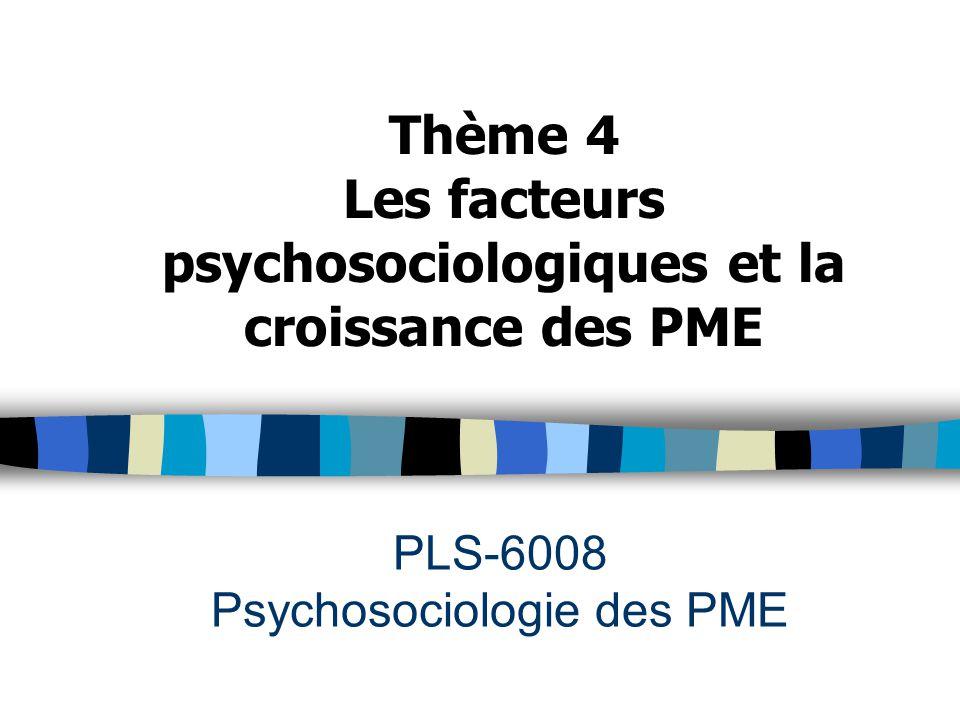 PLS-6008 Psychosociologie des PME Thème 4 Les facteurs psychosociologiques et la croissance des PME