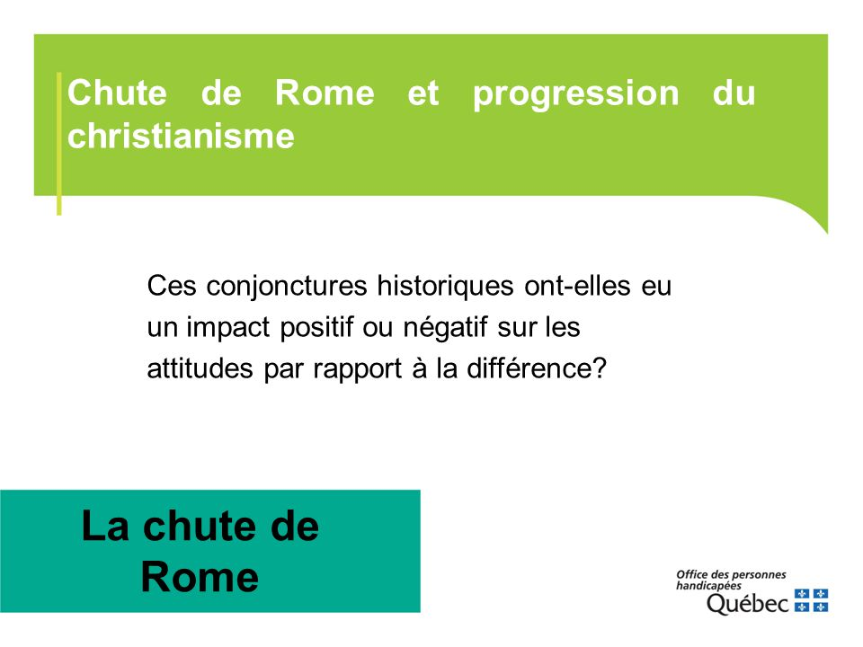 Chute de Rome et progression du christianisme Ces conjonctures historiques ont-elles eu un impact positif ou négatif sur les attitudes par rapport à l