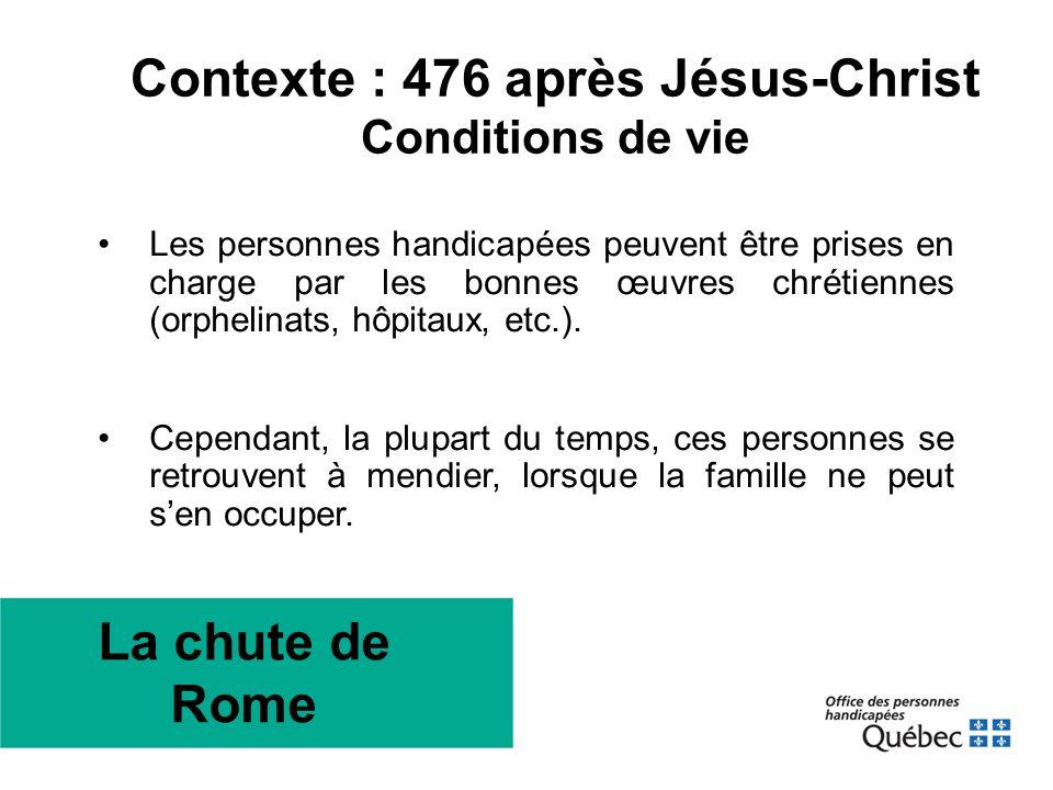 La chute de Rome Contexte : 476 après Jésus-Christ Conditions de vie •Les personnes handicapées peuvent être prises en charge par les bonnes œuvres ch
