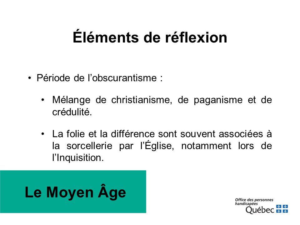 Éléments de réflexion •Période de l'obscurantisme : •Mélange de christianisme, de paganisme et de crédulité. •La folie et la différence sont souvent a