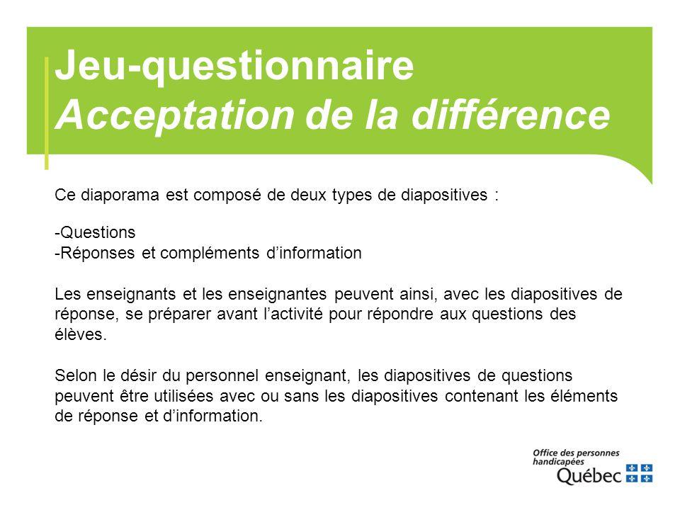 Jeu-questionnaire Acceptation de la différence Ce diaporama est composé de deux types de diapositives : -Questions -Réponses et compléments d'informat