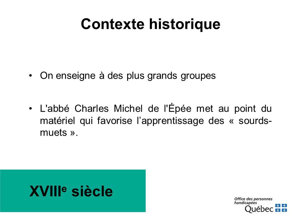 XVIII e siècle •On enseigne à des plus grands groupes •L'abbé Charles Michel de l'Épée met au point du matériel qui favorise l'apprentissage des « sou