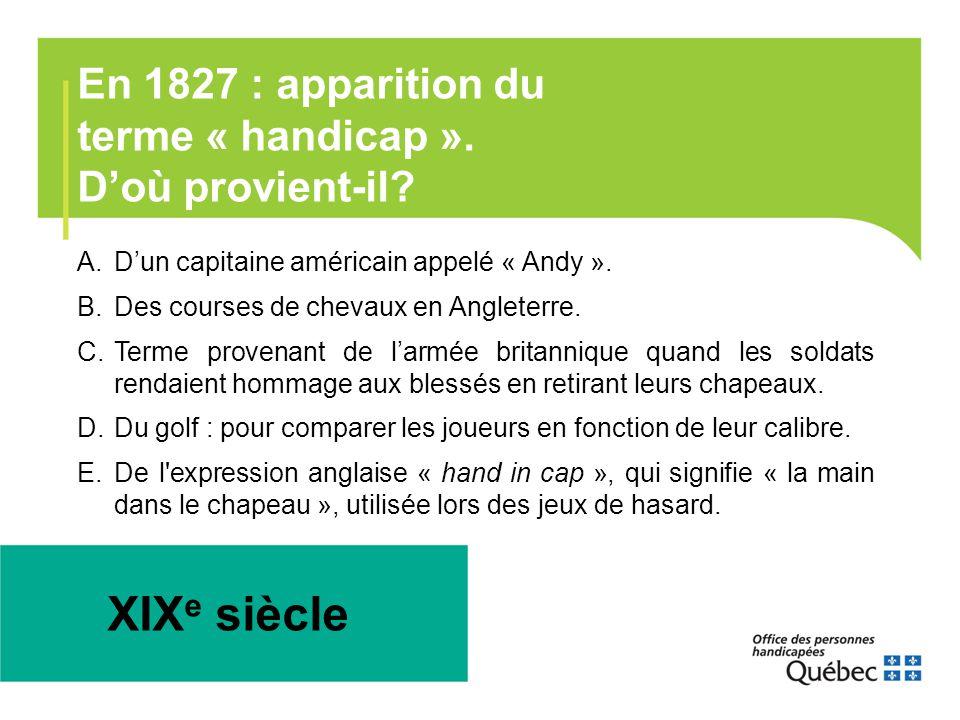En 1827 : apparition du terme « handicap ». D'où provient-il? XIX e siècle A.D'un capitaine américain appelé « Andy ». B.Des courses de chevaux en Ang