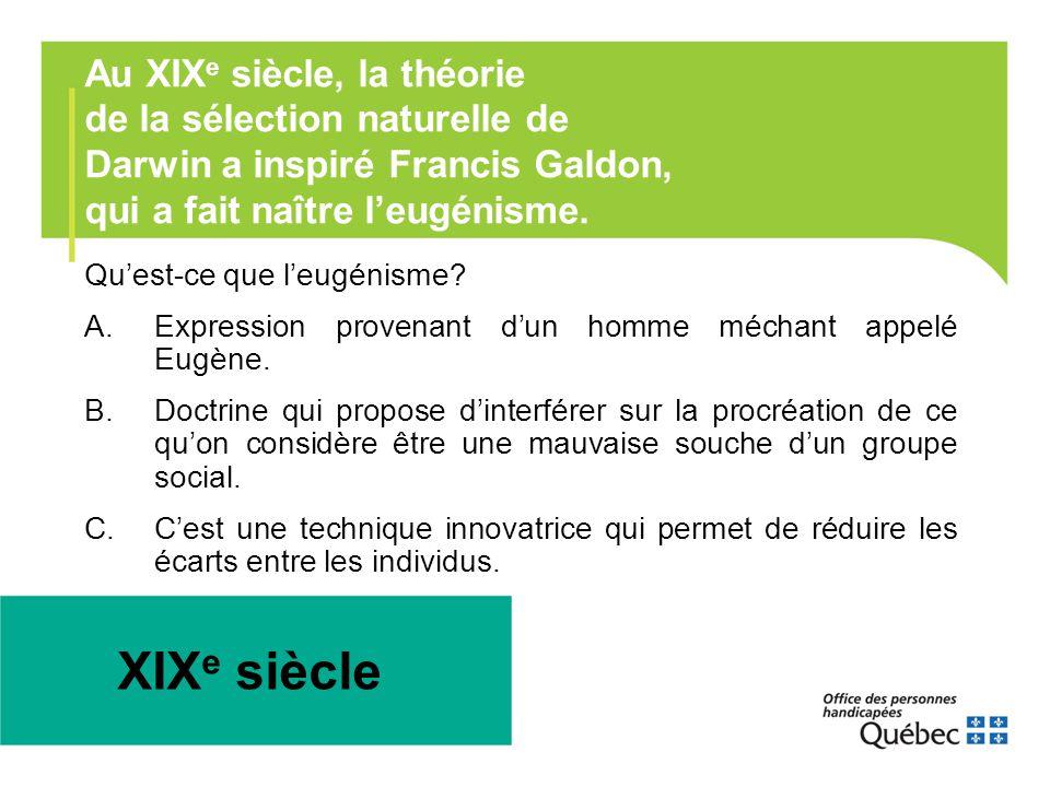 Au XIX e siècle, la théorie de la sélection naturelle de Darwin a inspiré Francis Galdon, qui a fait naître l'eugénisme. Qu'est-ce que l'eugénisme? A.