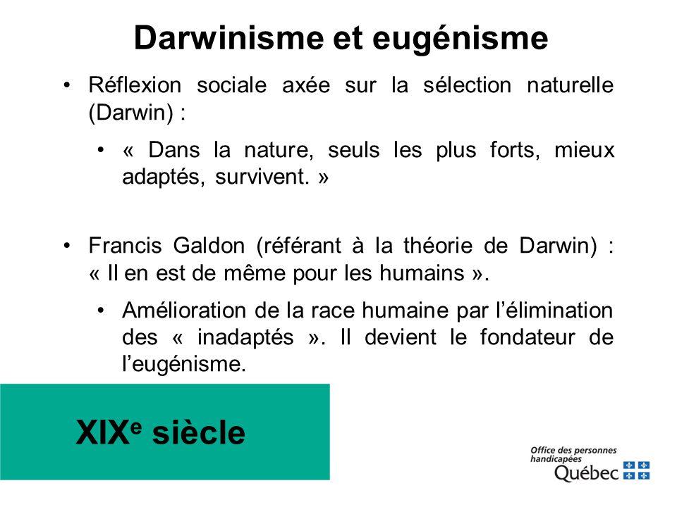 XIX e siècle •Réflexion sociale axée sur la sélection naturelle (Darwin) : •« Dans la nature, seuls les plus forts, mieux adaptés, survivent. » •Franc