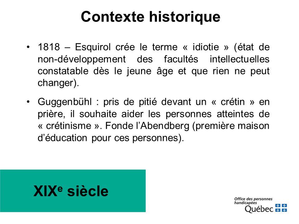 XIX e siècle •1818 – Esquirol crée le terme « idiotie » (état de non-développement des facultés intellectuelles constatable dès le jeune âge et que ri