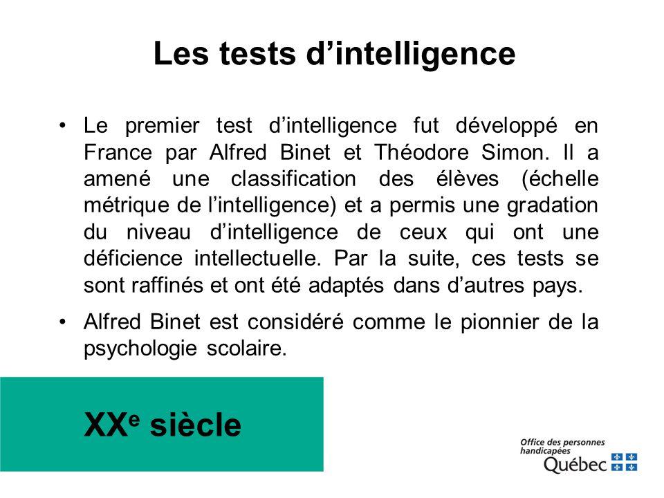 •Le premier test d'intelligence fut développé en France par Alfred Binet et Théodore Simon. Il a amené une classification des élèves (échelle métrique