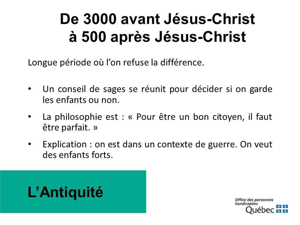 De 3000 avant Jésus-Christ à 500 après Jésus-Christ Longue période où l'on refuse la différence. • Un conseil de sages se réunit pour décider si on ga