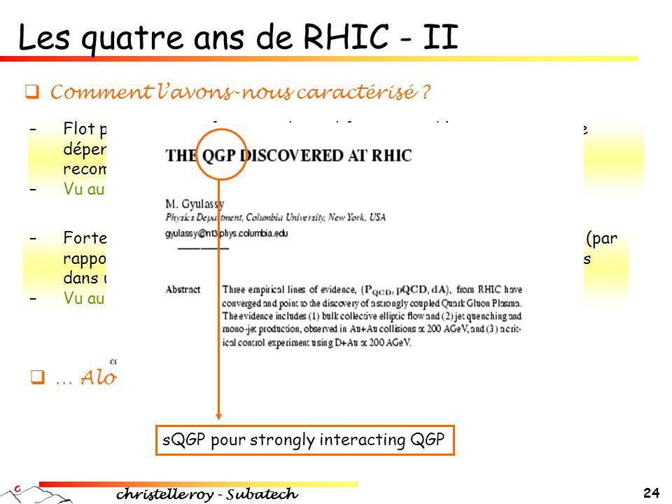 christelle roy - Subatech 24 Les quatre ans de RHIC - II  Comment l'avons-nous caractérisé ? –Forte suppression des particules dans les collisions Au