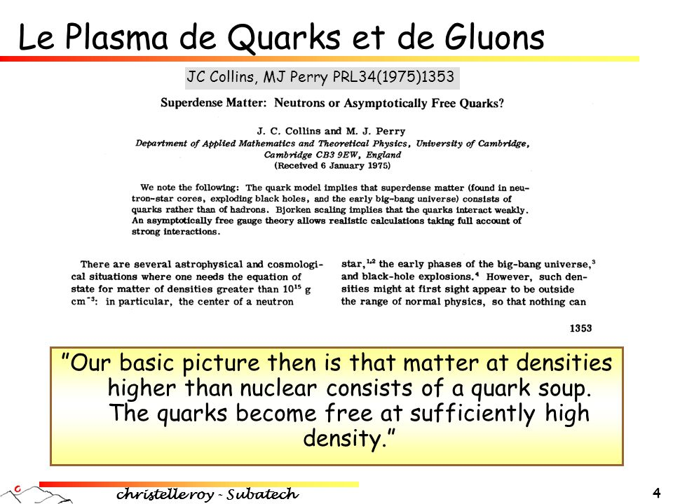 christelle roy - Subatech 5 Le Plasma de Quarks et de Gluons …  Absence d'interaction entre les partons  Transition de phase du 1 er ou 2 nd ordre  Restauration de la symétrie chirale …aujourd'hui F Karsch NPA698(2002)199 T c ~ 170 MeV  c ~ 0.7 GeV/fm 3