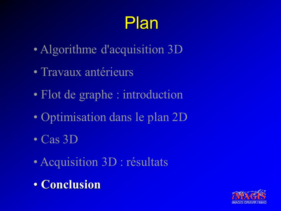 iMAGIS-GRAVIR / IMAG Plan • Algorithme d acquisition 3D • Travaux antérieurs • Flot de graphe : introduction • Optimisation dans le plan 2D • Cas 3D • Acquisition 3D : résultats • Conclusion