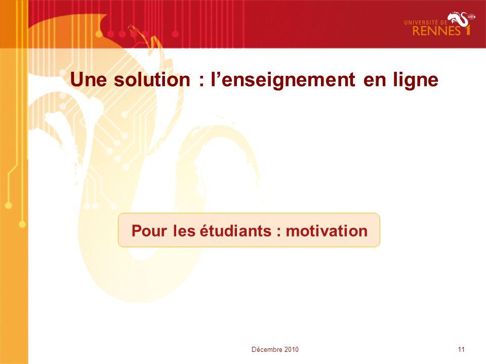 Une solution : l'enseignement en ligne Pour les étudiants : motivation 11Décembre 2010