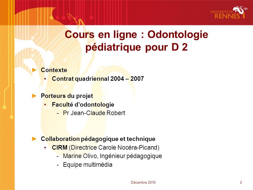 Cours en ligne : Odontologie pédiatrique pour D 2 ►Contexte •Contrat quadriennal 2004 – 2007 ►Porteurs du projet •Faculté d'odontologie -Pr Jean-Claud