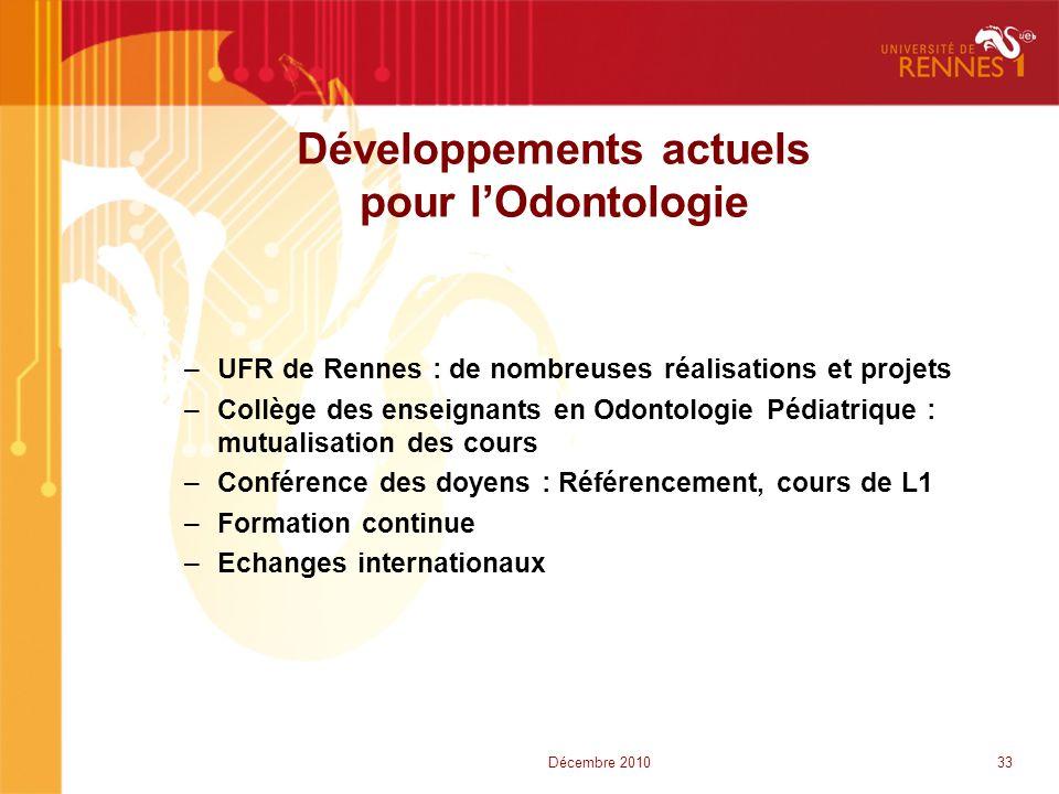 Développements actuels pour l'Odontologie –UFR de Rennes : de nombreuses réalisations et projets –Collège des enseignants en Odontologie Pédiatrique :