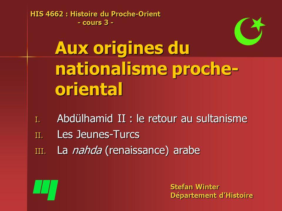 Aux origines du nationalisme proche- oriental I.Abdülhamid II : le retour au sultanisme II.