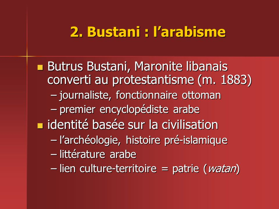 2.Bustani : l'arabisme  Butrus Bustani, Maronite libanais converti au protestantisme (m.