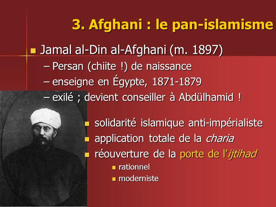 3.Afghani : le pan-islamisme  Jamal al-Din al-Afghani (m.