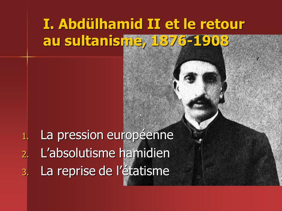 I.Abdülhamid II et le retour au sultanisme, 1876-1908 1.