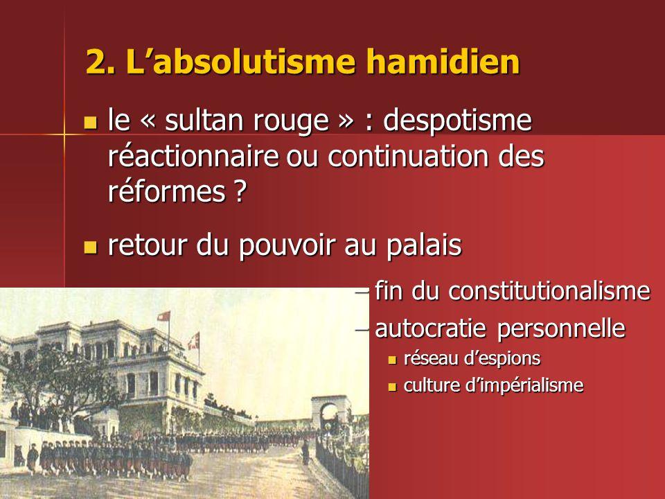 2. L'absolutisme hamidien  le « sultan rouge » : despotisme réactionnaire ou continuation des réformes ?  retour du pouvoir au palais –fin du consti