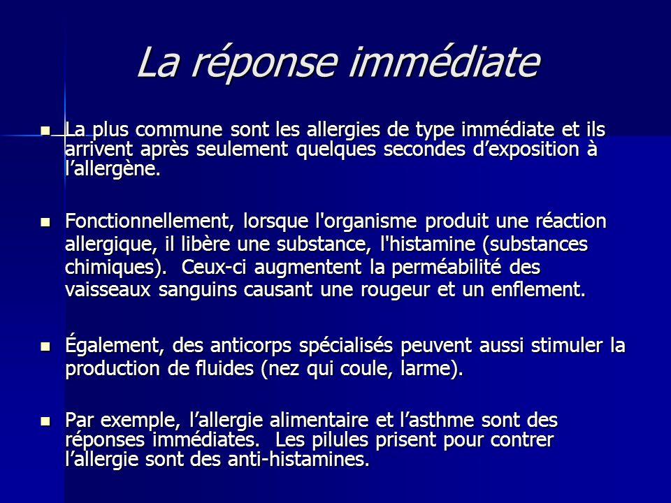 La réponse immédiate  La plus commune sont les allergies de type immédiate et ils arrivent après seulement quelques secondes d'exposition à l'allergè