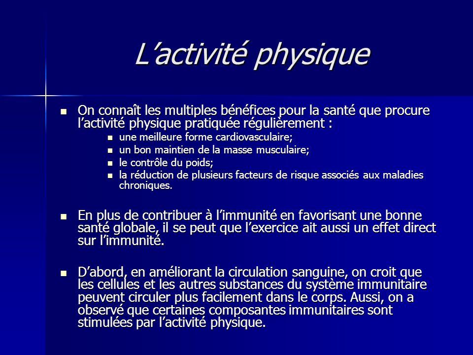 L'activité physique  On connaît les multiples bénéfices pour la santé que procure l'activité physique pratiquée régulièrement :  une meilleure forme