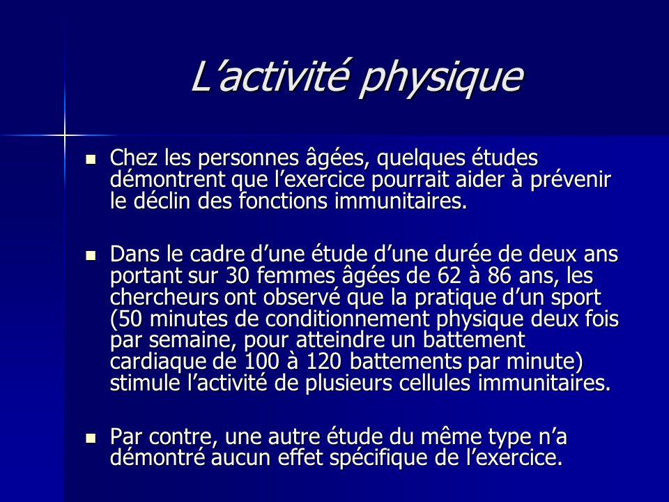 L'activité physique  Chez les personnes âgées, quelques études démontrent que l'exercice pourrait aider à prévenir le déclin des fonctions immunitair