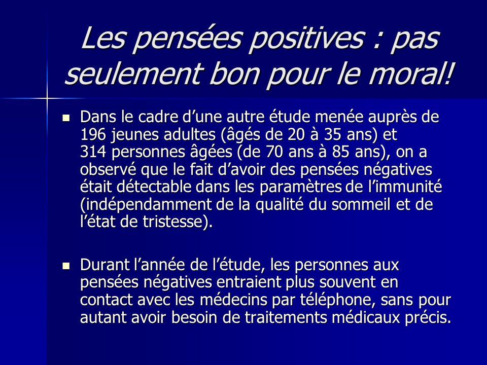 Les pensées positives : pas seulement bon pour le moral!  Dans le cadre d'une autre étude menée auprès de 196 jeunes adultes (âgés de 20 à 35 ans) et