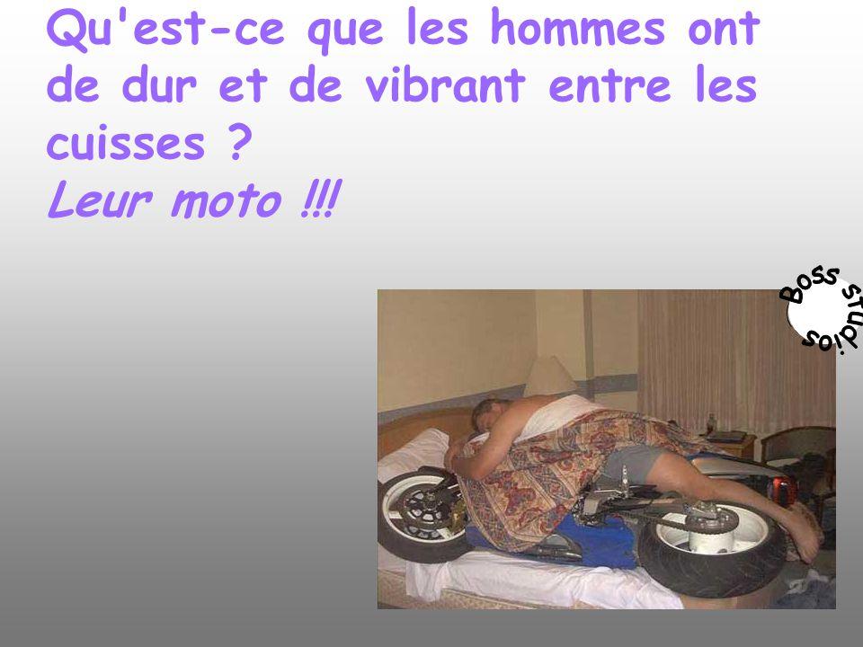 Qu est-ce que les hommes ont de dur et de vibrant entre les cuisses ? Leur moto !!!