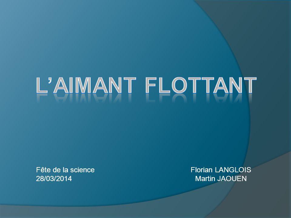 Florian LANGLOIS Martin JAOUEN Fête de la science 28/03/2014