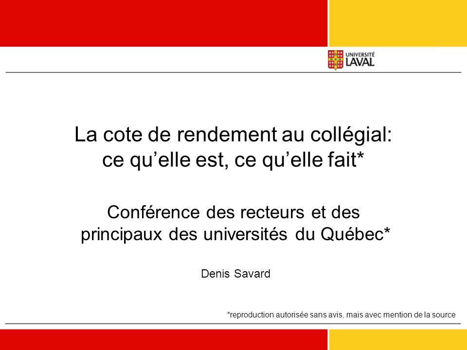 La cote de rendement au collégial: ce qu'elle est, ce qu'elle fait* Conférence des recteurs et des principaux des universités du Québec* Denis Savard