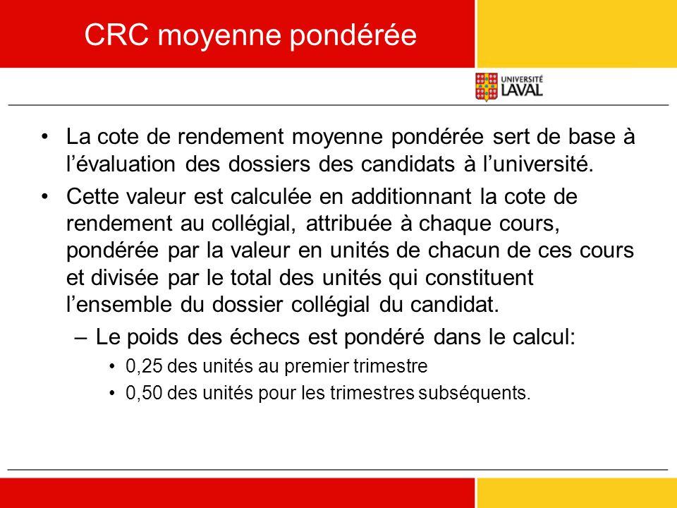 CRC moyenne pondérée •La cote de rendement moyenne pondérée sert de base à l'évaluation des dossiers des candidats à l'université. •Cette valeur est c