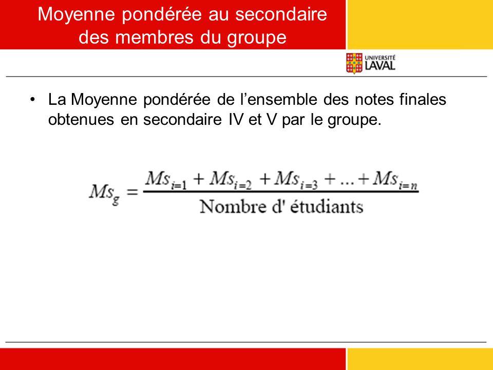 Moyenne pondérée au secondaire des membres du groupe •La Moyenne pondérée de l'ensemble des notes finales obtenues en secondaire IV et V par le groupe