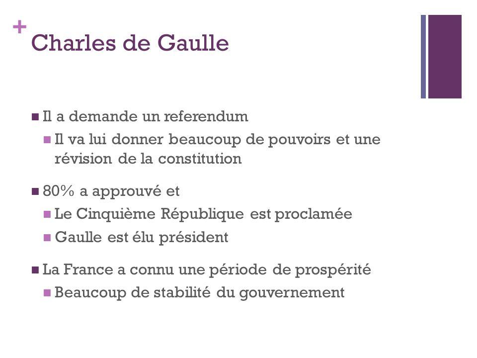 + Charles de Gaulle  Il a demande un referendum  Il va lui donner beaucoup de pouvoirs et une révision de la constitution  80% a approuvé et  Le C