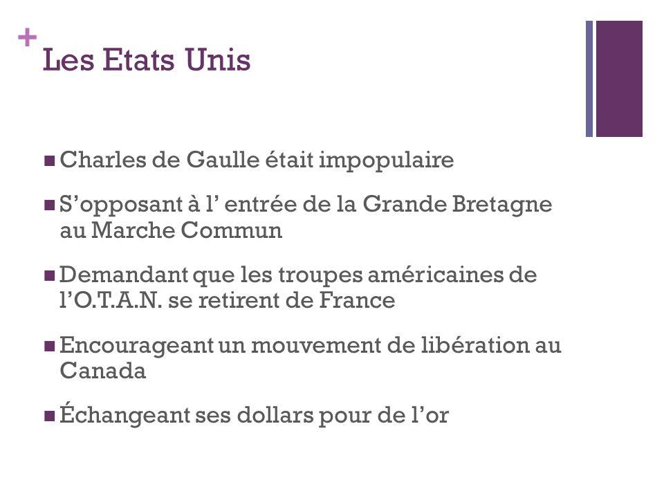 + Les Etats Unis  Charles de Gaulle était impopulaire  S'opposant à l' entrée de la Grande Bretagne au Marche Commun  Demandant que les troupes amé
