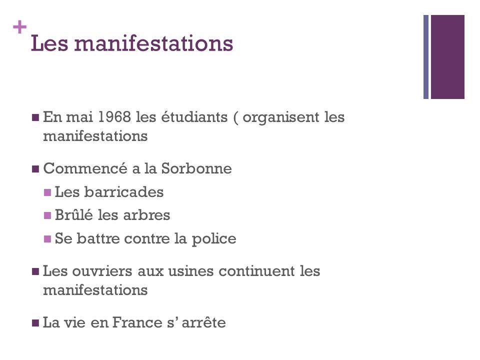 + Les manifestations  En mai 1968 les étudiants ( organisent les manifestations  Commencé a la Sorbonne  Les barricades  Brûlé les arbres  Se bat