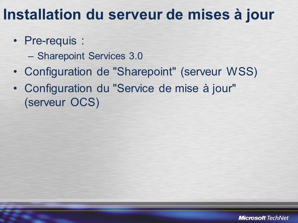 Installation du serveur de mises à jour •Pre-requis : –Sharepoint Services 3.0 •Configuration de Sharepoint (serveur WSS) •Configuration du Service de mise à jour (serveur OCS)