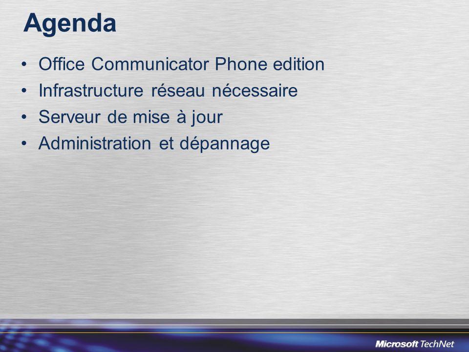 Agenda •Office Communicator Phone edition •Infrastructure réseau nécessaire •Serveur de mise à jour •Administration et dépannage