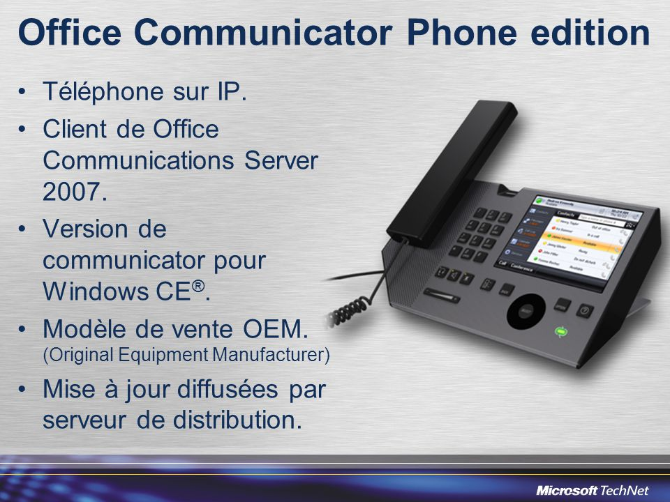 Office Communicator Phone edition •Téléphone sur IP.