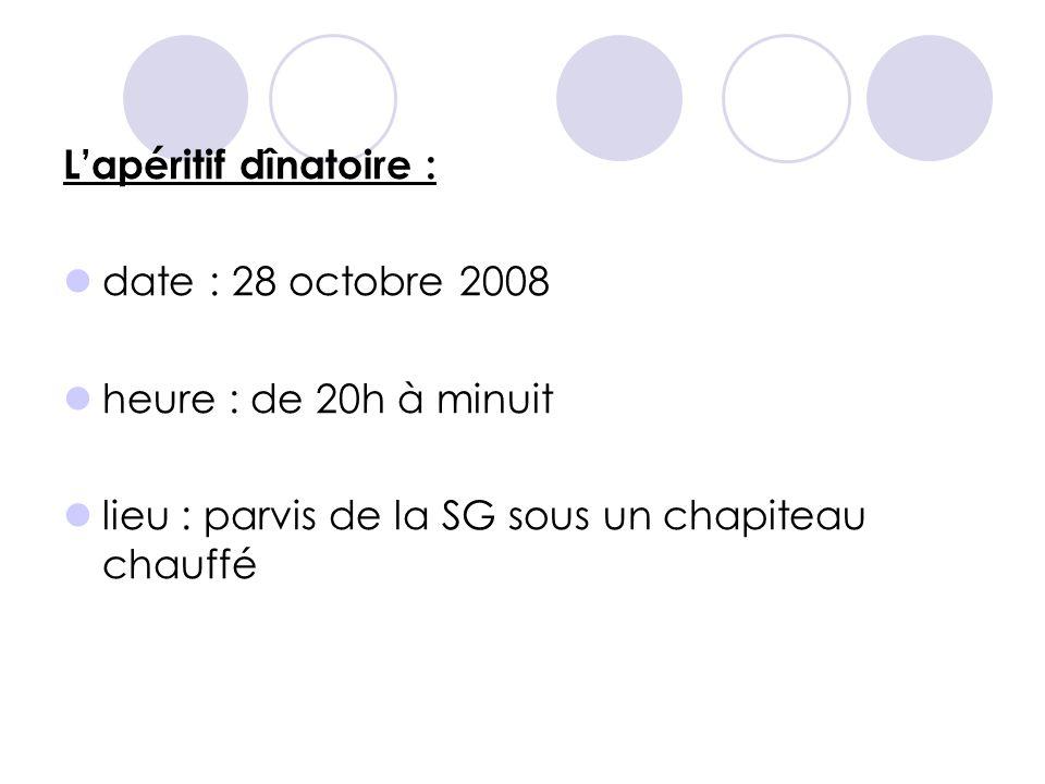L'apéritif dînatoire :  date : 28 octobre 2008  heure : de 20h à minuit  lieu : parvis de la SG sous un chapiteau chauffé