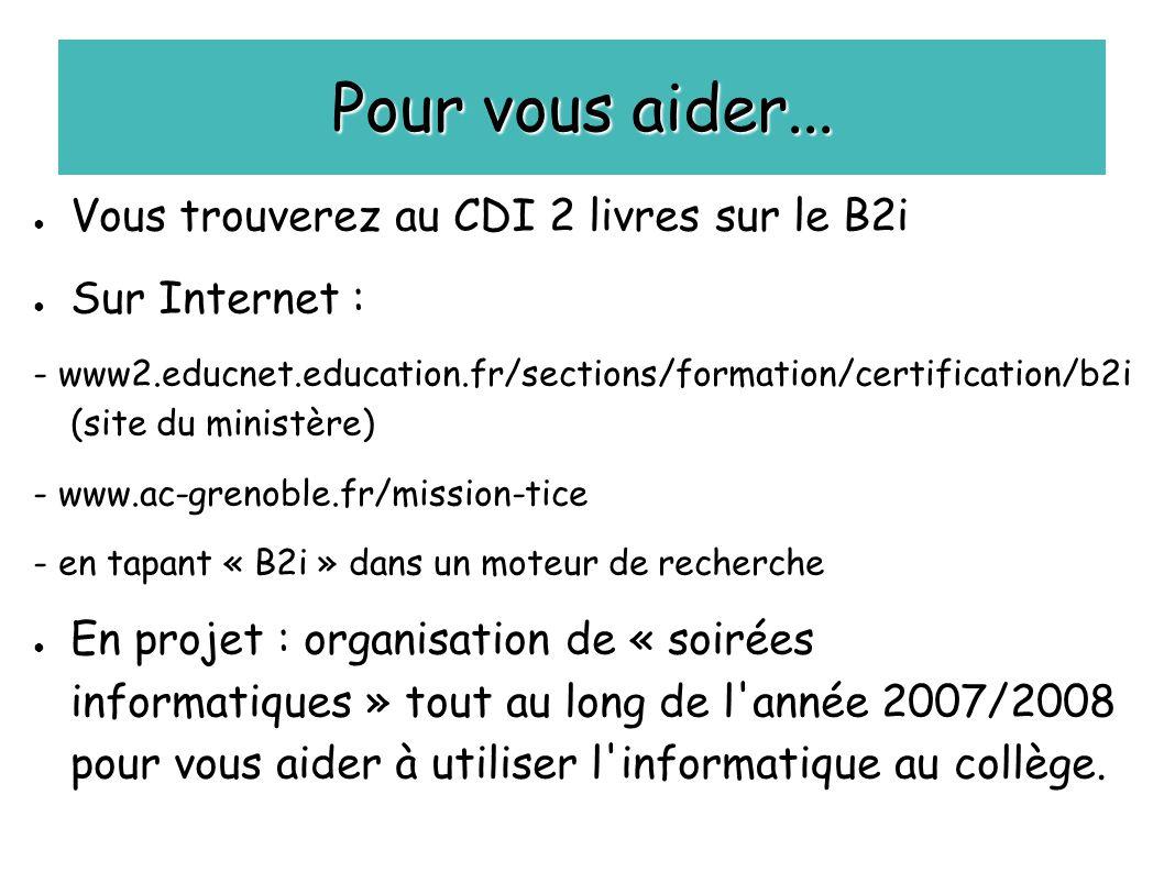 Pour vous aider... ● Vous trouverez au CDI 2 livres sur le B2i ● Sur Internet : - www2.educnet.education.fr/sections/formation/certification/b2i (site