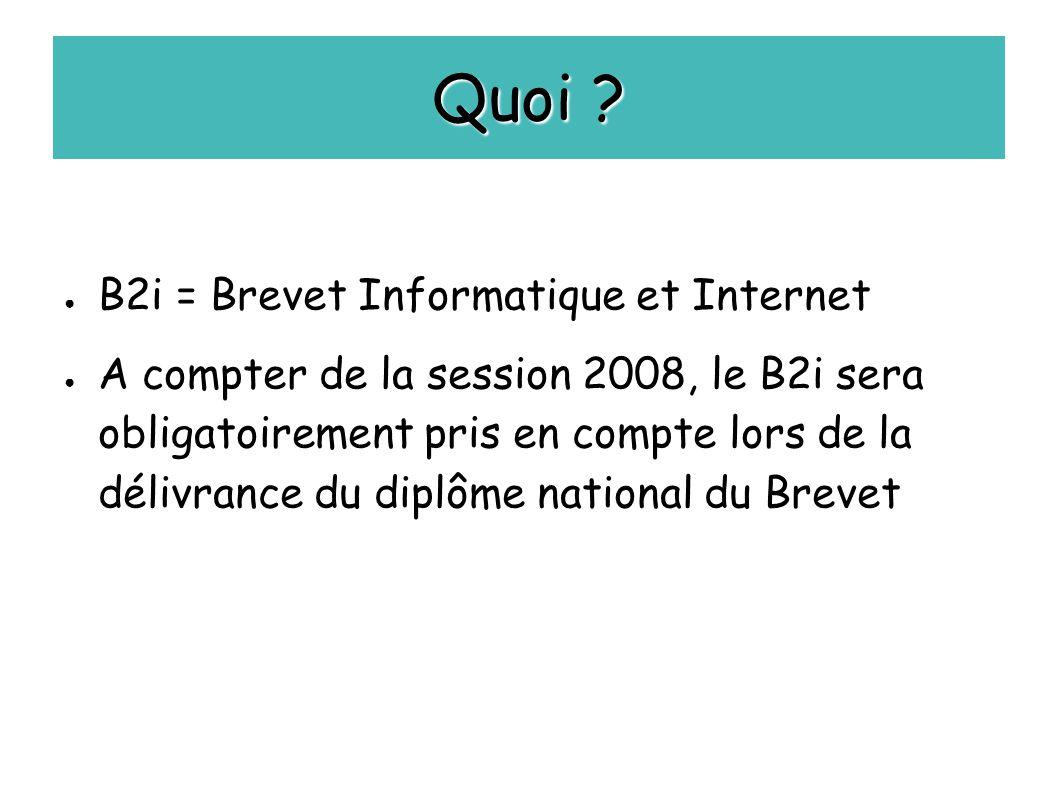 Quoi ? ● B2i = Brevet Informatique et Internet ● A compter de la session 2008, le B2i sera obligatoirement pris en compte lors de la délivrance du dip