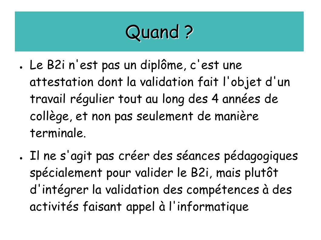 Quand ? ● Le B2i n'est pas un diplôme, c'est une attestation dont la validation fait l'objet d'un travail régulier tout au long des 4 années de collèg