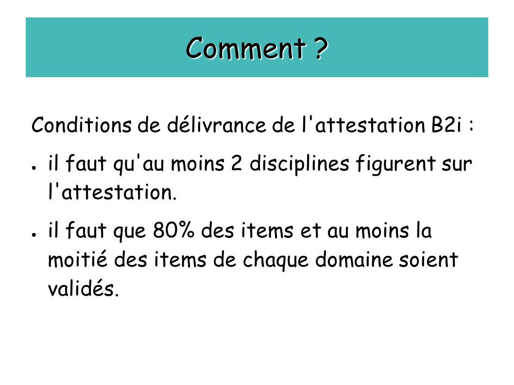 Comment ? Conditions de délivrance de l'attestation B2i : ● il faut qu'au moins 2 disciplines figurent sur l'attestation. ● il faut que 80% des items