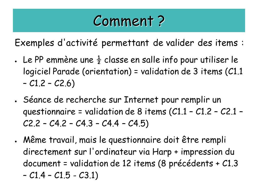 Comment ? Exemples d'activité permettant de valider des items : ● Le PP emmène une ½ classe en salle info pour utiliser le logiciel Parade (orientatio
