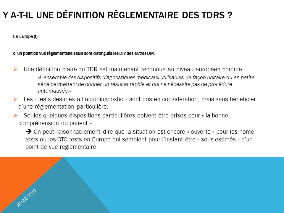 10/22/2010 Y A-T-IL UNE DÉFINITION RÈGLEMENTAIRE DES TDRS ? En Europe (I) d'un point de vue règlementaire seuls sont distingués les DIV des autres DM.