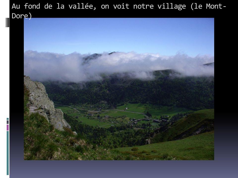 Au fond de la vallée, on voit notre village (le Mont- Dore)