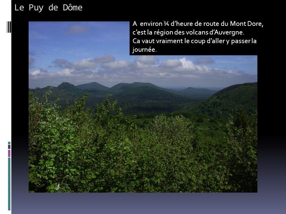 Le Puy de Dôme A environ ¾ d'heure de route du Mont Dore, c'est la région des volcans d'Auvergne. Ca vaut vraiment le coup d'aller y passer la journée