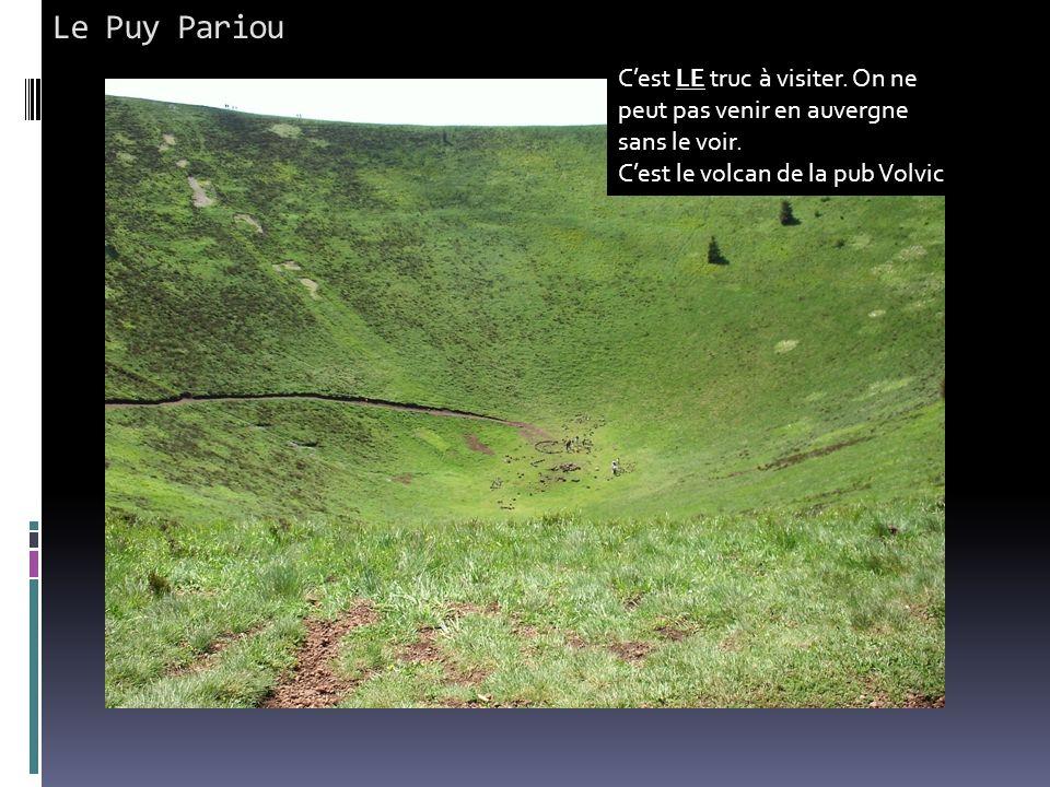 Le Puy Pariou C'est LE truc à visiter. On ne peut pas venir en auvergne sans le voir. C'est le volcan de la pub Volvic